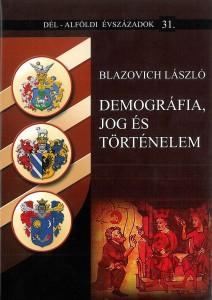 Blazovich László, Demográfia, jog és történelem (Válogatott tanulmányok)